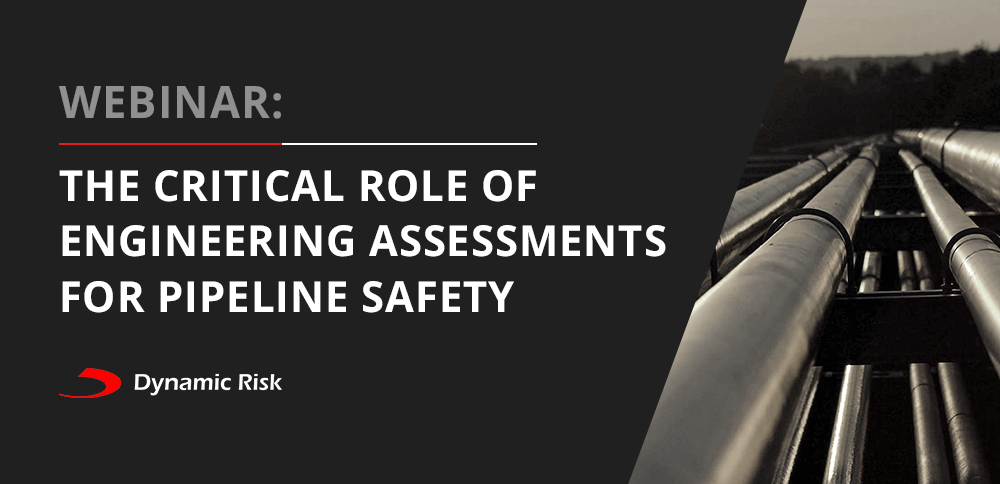 Webinar: The Critical Role of Engineering Assessments in Pipeline Safety - Dynamic Risk